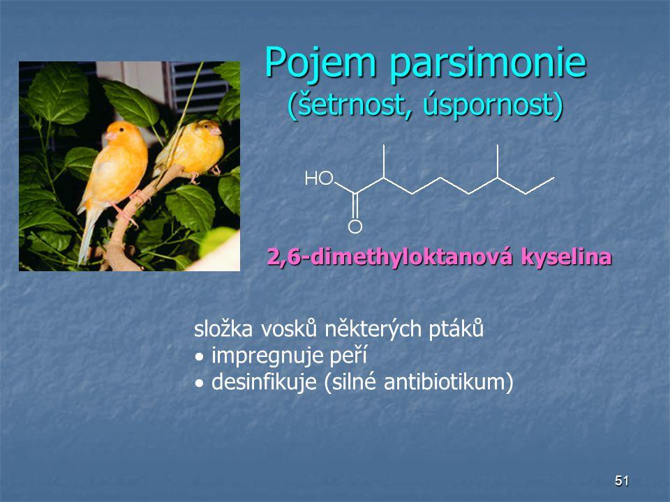 51 Pojem parsimonie (šetrnost, úspornost) 2,6-dimethyloktanová kyselina složka vosků některých ptáků  impregnuje peří  desinfikuje (silné antibiotik