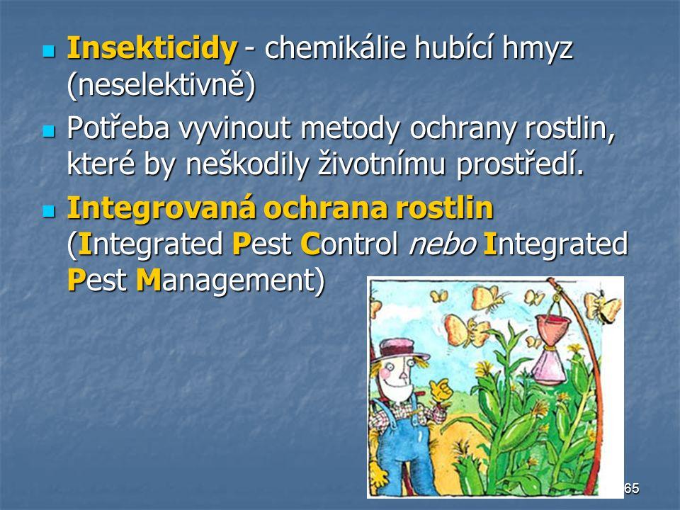 65 Insekticidy - chemikálie hubící hmyz (neselektivně) Insekticidy - chemikálie hubící hmyz (neselektivně) Potřeba vyvinout metody ochrany rostlin, kt