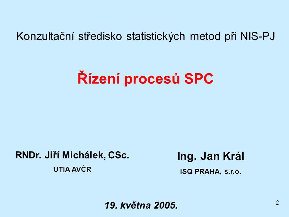2 Konzultační středisko statistických metod při NIS-PJ Řízení procesů SPC RNDr.