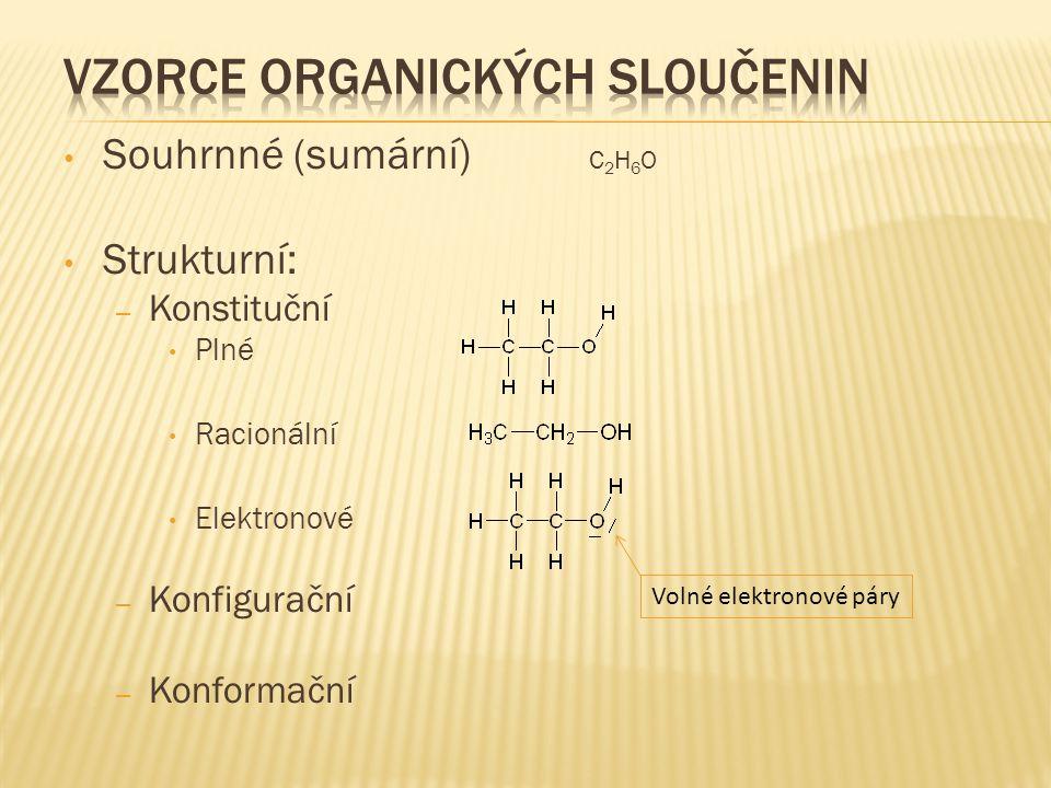Souhrnné (sumární) C 2 H 6 O Strukturní: – Konstituční Plné Racionální Elektronové – Konfigurační – Konformační Volné elektronové páry