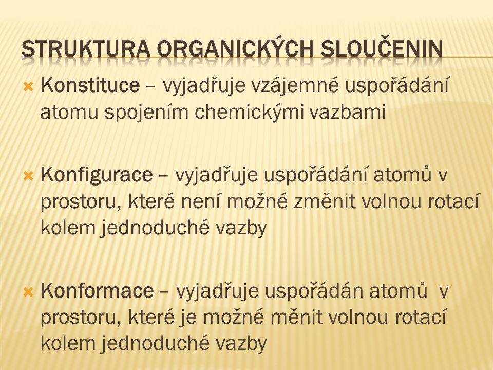 Konstituce – vyjadřuje vzájemné uspořádání atomu spojením chemickými vazbami  Konfigurace – vyjadřuje uspořádání atomů v prostoru, které není možné