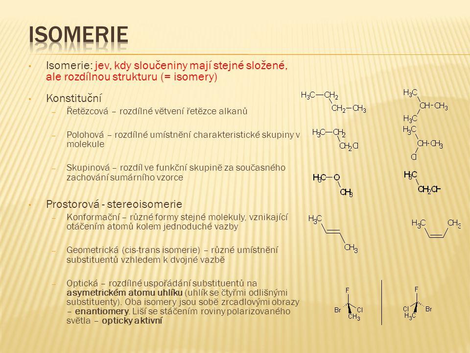 Isomerie: jev, kdy sloučeniny mají stejné složené, ale rozdílnou strukturu (= isomery) Konstituční – Řetězcová – rozdílné větvení řetězce alkanů – Pol