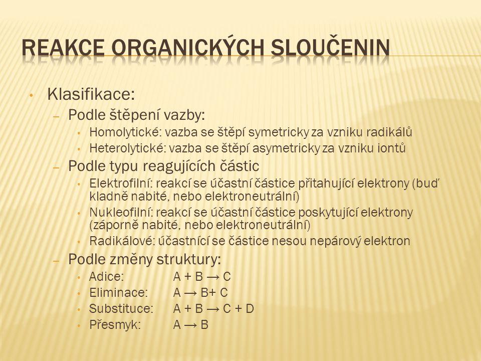 Klasifikace: – Podle štěpení vazby: Homolytické: vazba se štěpí symetricky za vzniku radikálů Heterolytické: vazba se štěpí asymetricky za vzniku iont