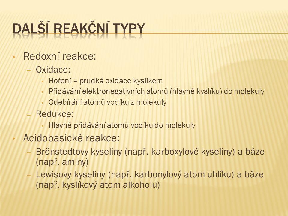 Redoxní reakce: – Oxidace: Hoření – prudká oxidace kyslíkem Přidávání elektronegativních atomů (hlavně kyslíku) do molekuly Odebírání atomů vodíku z m