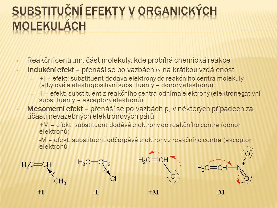 Reakční centrum: část molekuly, kde probíhá chemická reakce Indukční efekt – přenáší se po vazbách  na krátkou vzdálenost – +I – efekt: substituent d