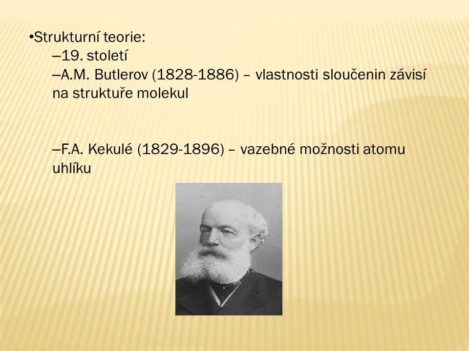 Strukturní teorie: – 19. století – A.M. Butlerov (1828-1886) – vlastnosti sloučenin závisí na struktuře molekul – F.A. Kekulé (1829-1896) – vazebné mo