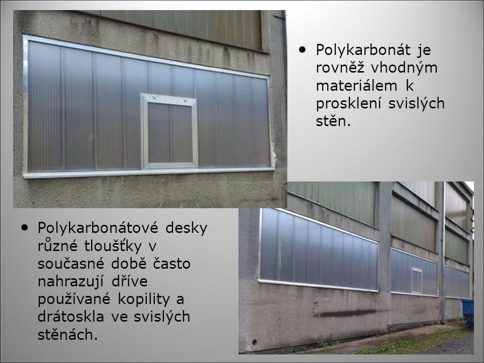 Polykarbonát je rovněž vhodným materiálem k prosklení svislých stěn. Polykarbonátové desky různé tloušťky v současné době často nahrazují dříve použív