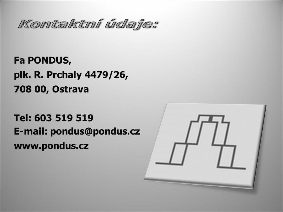 Fa PONDUS, plk. R. Prchaly 4479/26, 708 00, Ostrava Tel: 603 519 519 E-mail: pondus@pondus.cz www.pondus.cz