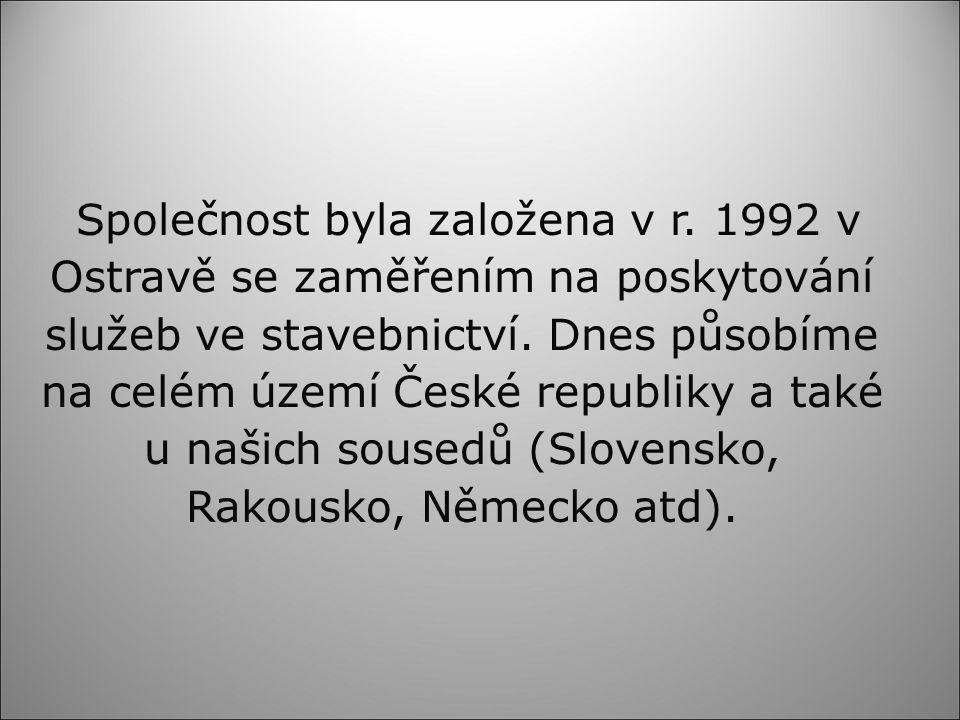Společnost byla založena v r. 1992 v Ostravě se zaměřením na poskytování služeb ve stavebnictví.