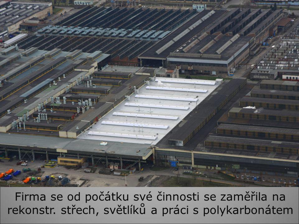 Firma se od počátku své činnosti se zaměřila na rekonstr. střech, světlíků a práci s polykarbonátem