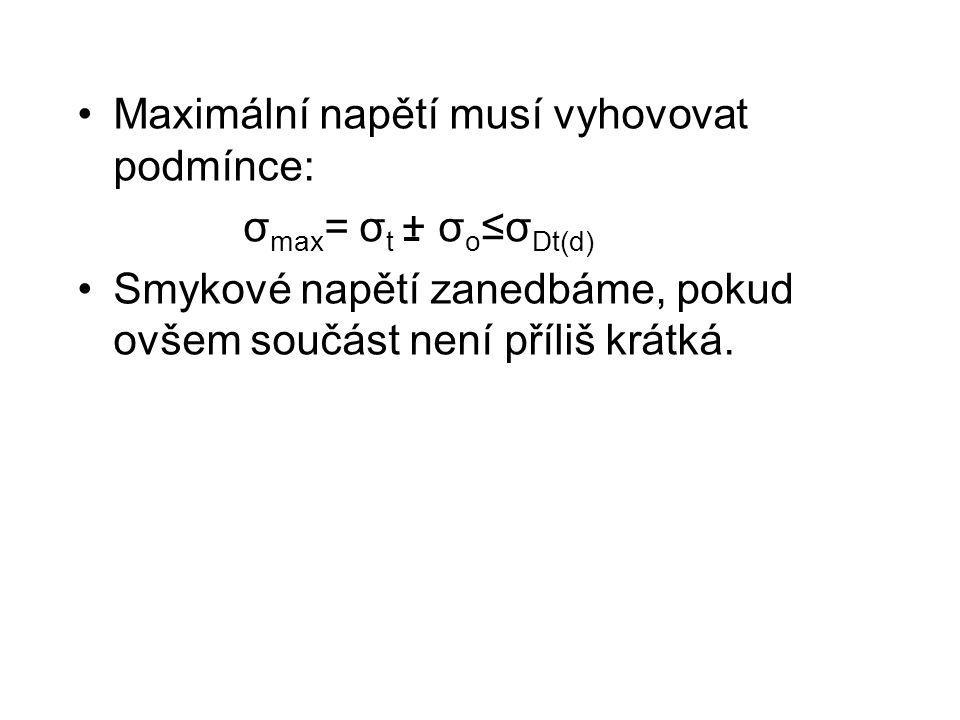 Maximální napětí musí vyhovovat podmínce: σ max = σ t + σ o ≤σ Dt(d) Smykové napětí zanedbáme, pokud ovšem součást není příliš krátká.