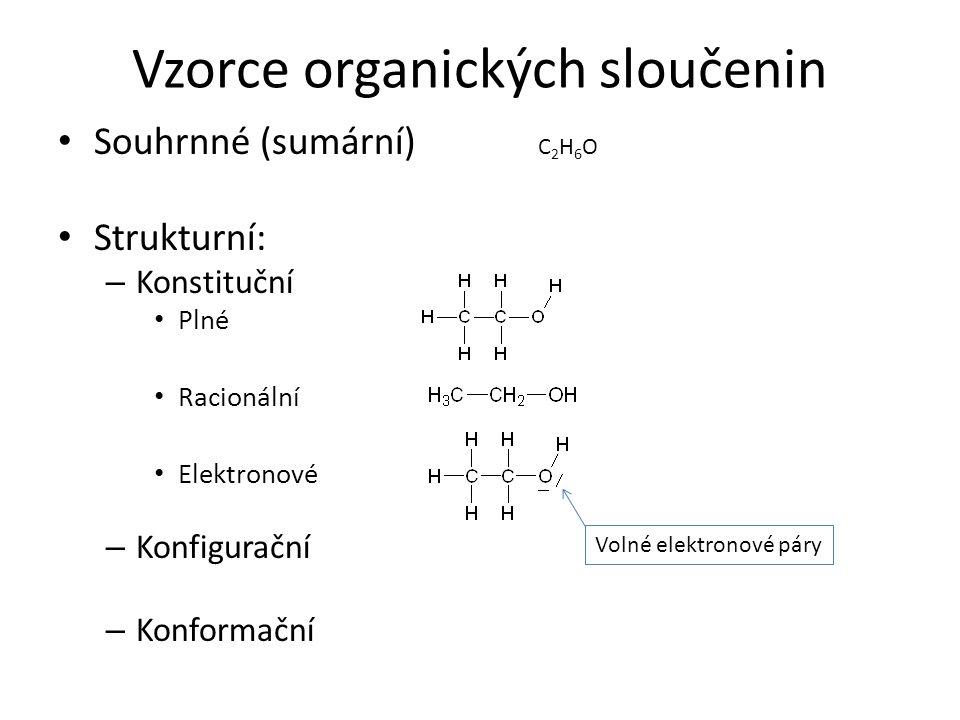 Vzorce organických sloučenin Souhrnné (sumární) C 2 H 6 O Strukturní: – Konstituční Plné Racionální Elektronové – Konfigurační – Konformační Volné ele