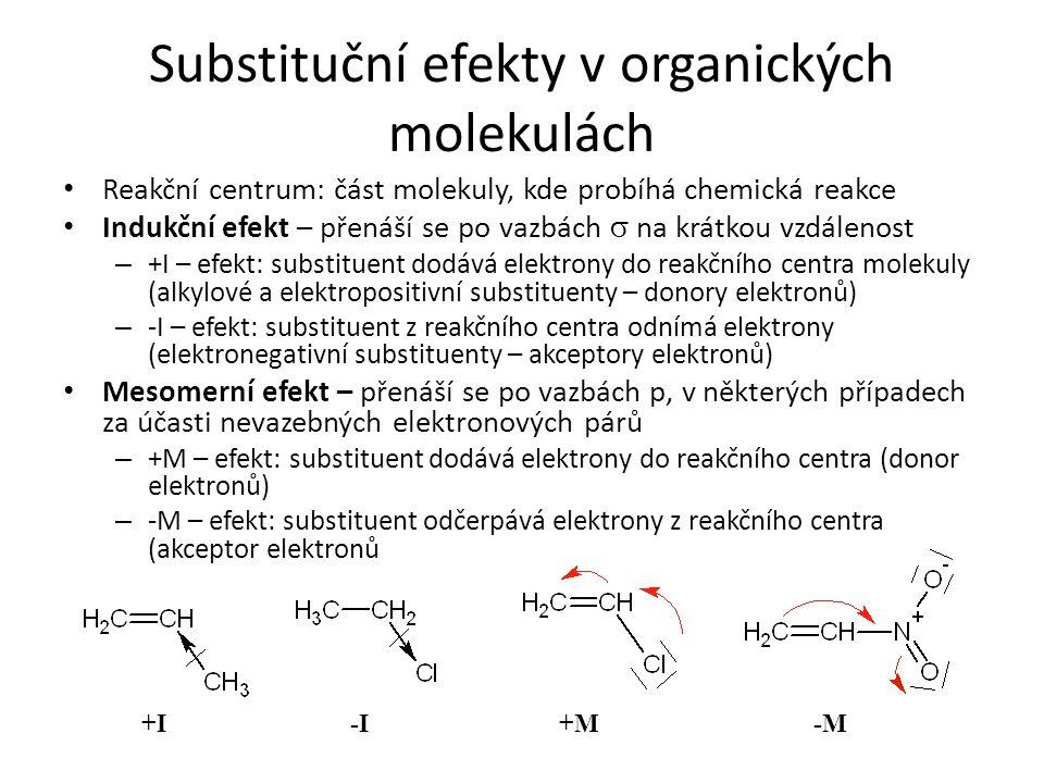 Substituční efekty v organických molekulách Reakční centrum: část molekuly, kde probíhá chemická reakce Indukční efekt – přenáší se po vazbách  na kr