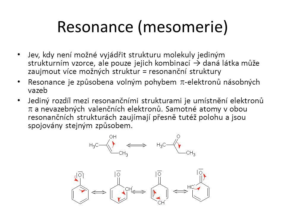 Resonance (mesomerie) Jev, kdy není možné vyjádřit strukturu molekuly jediným strukturním vzorce, ale pouze jejich kombinací → daná látka může zaujmou
