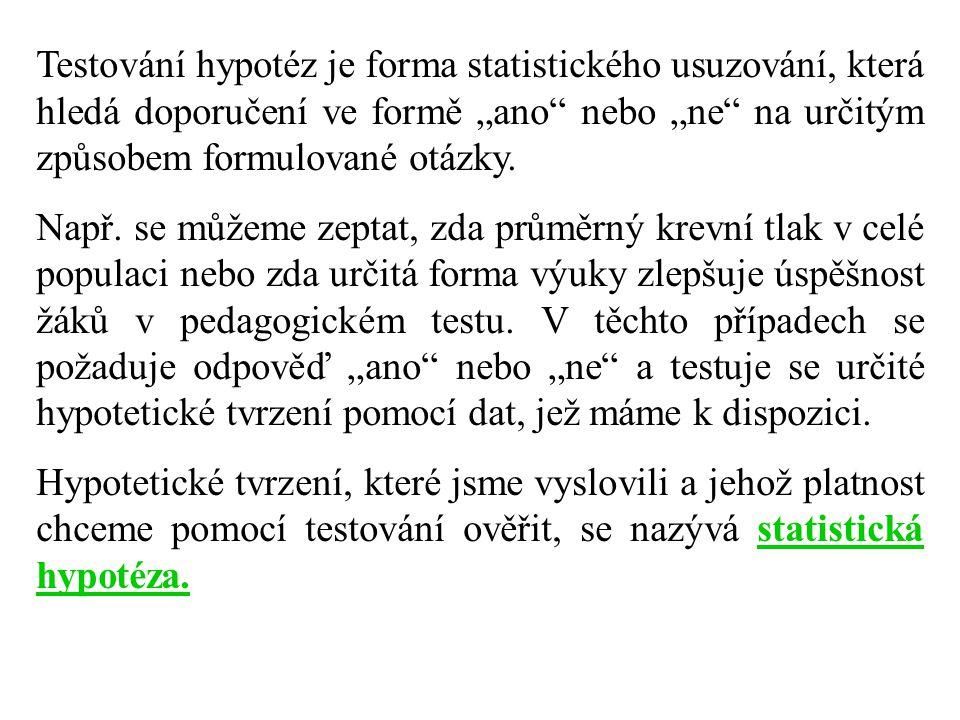 """Testování hypotéz je forma statistického usuzování, která hledá doporučení ve formě """"ano"""" nebo """"ne"""" na určitým způsobem formulované otázky. Např. se m"""