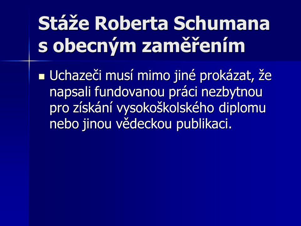 Stáže Roberta Schumana s obecným zaměřením Uchazeči musí mimo jiné prokázat, že napsali fundovanou práci nezbytnou pro získání vysokoškolského diplomu nebo jinou vědeckou publikaci.