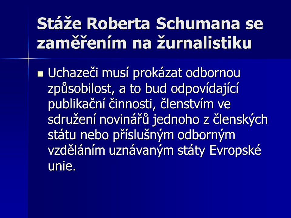Stáže Roberta Schumana se zaměřením na žurnalistiku Uchazeči musí prokázat odbornou způsobilost, a to bud odpovídající publikační činnosti, členstvím ve sdružení novinářů jednoho z členských státu nebo příslušným odborným vzděláním uznávaným státy Evropské unie.