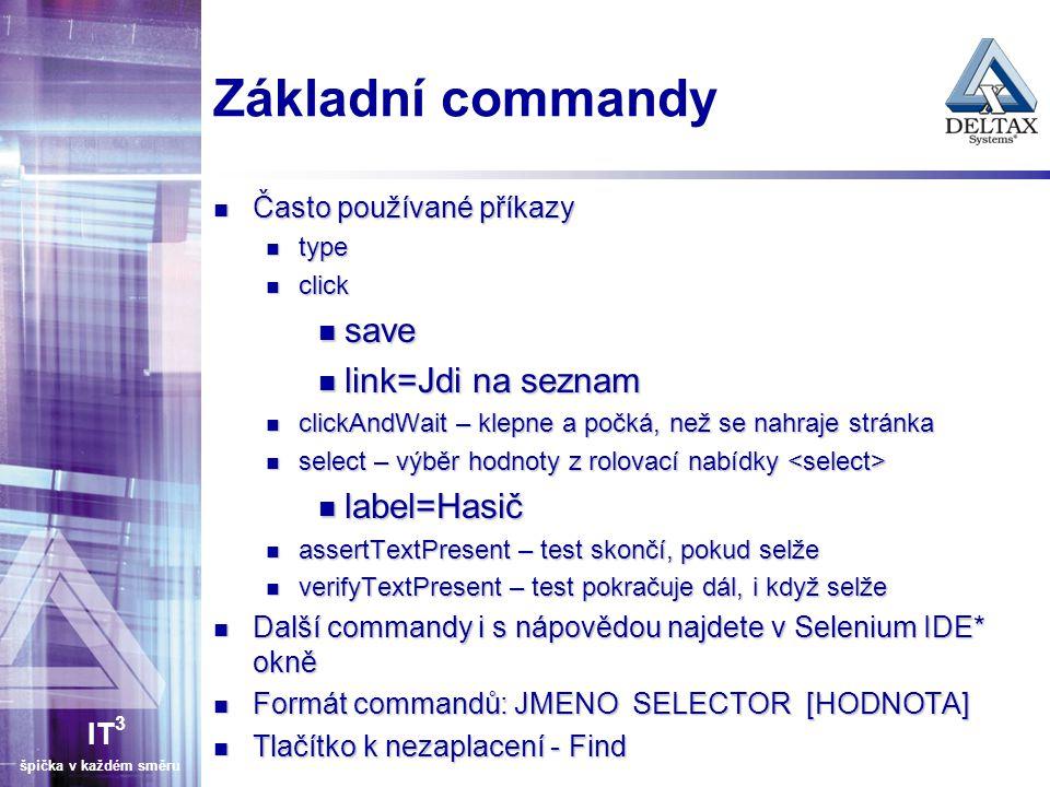 IT 3 špička v každém směru Základní commandy Často používané příkazy Často používané příkazy type type click click save save link=Jdi na seznam link=J