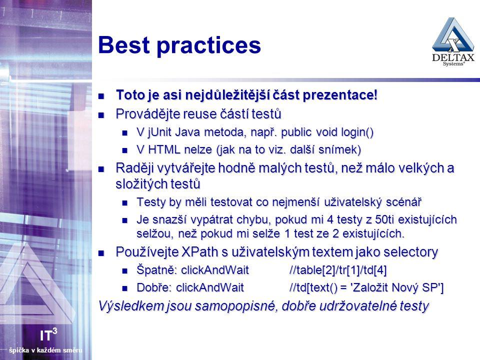 IT 3 špička v každém směru Best practices Toto je asi nejdůležitější část prezentace! Toto je asi nejdůležitější část prezentace! Provádějte reuse čás