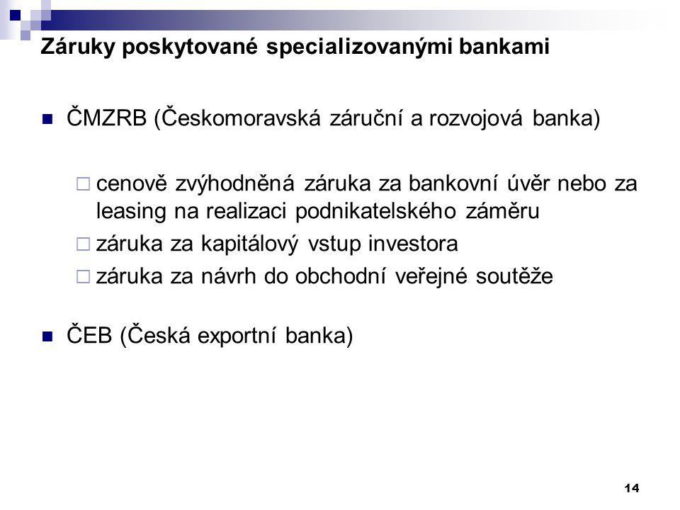 14 Záruky poskytované specializovanými bankami ČMZRB (Českomoravská záruční a rozvojová banka)  cenově zvýhodněná záruka za bankovní úvěr nebo za lea