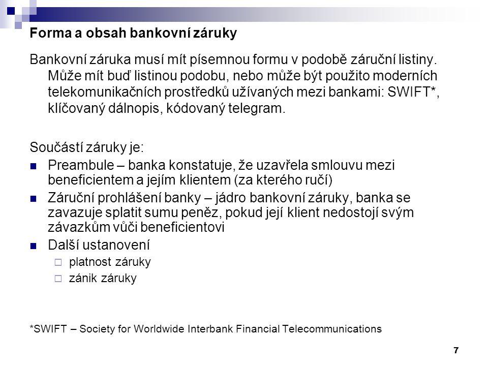7 Forma a obsah bankovní záruky Bankovní záruka musí mít písemnou formu v podobě záruční listiny. Může mít buď listinou podobu, nebo může být použito