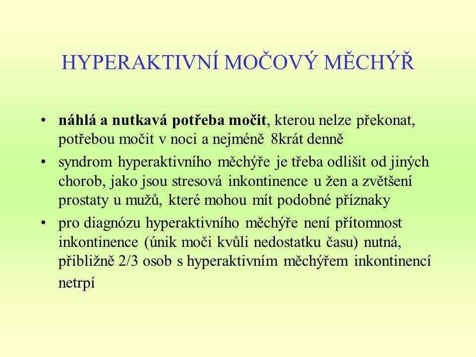 HYPERAKTIVNÍ MOČOVÝ MĚCHÝŘ náhlá a nutkavá potřeba močit, kterou nelze překonat, potřebou močit v noci a nejméně 8krát denně syndrom hyperaktivního měchýře je třeba odlišit od jiných chorob, jako jsou stresová inkontinence u žen a zvětšení prostaty u mužů, které mohou mít podobné příznaky pro diagnózu hyperaktivního měchýře není přítomnost inkontinence (únik moči kvůli nedostatku času) nutná, přibližně 2/3 osob s hyperaktivním měchýřem inkontinencí netrpí