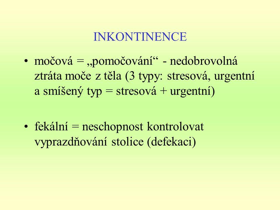 močová inkontinence stresová - způsobena zvýšeným tlakem v dutině břišní (při kašli, smíchu, chůzi do schodů, zvedání těžkých břemen), porodním traumatem, poklesem rodidel, poklesem spodiny močového měchýře, ochabnutím svalového dna pánevního (vlivem hormonálních změn v přechodu nebo mechanickým postižením vlivem opakovaných porodů) - I.
