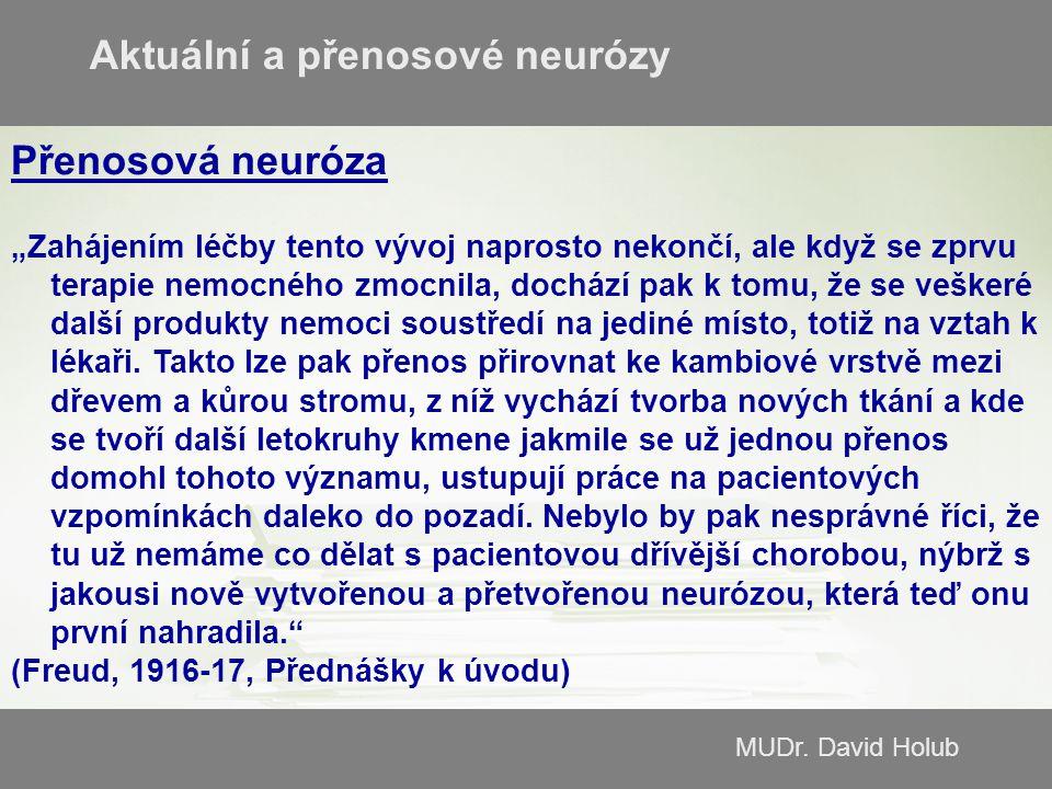"""MUDr. David Holub Přenosová neuróza """"Zahájením léčby tento vývoj naprosto nekončí, ale když se zprvu terapie nemocného zmocnila, dochází pak k tomu, ž"""