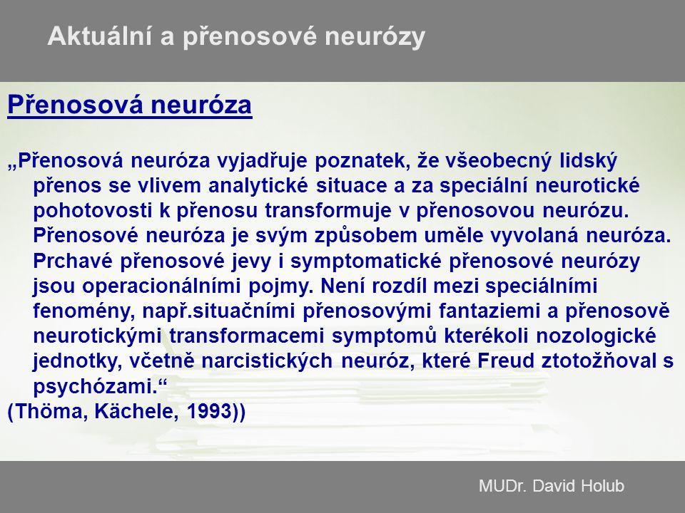 """MUDr. David Holub Přenosová neuróza """"Přenosová neuróza vyjadřuje poznatek, že všeobecný lidský přenos se vlivem analytické situace a za speciální neur"""