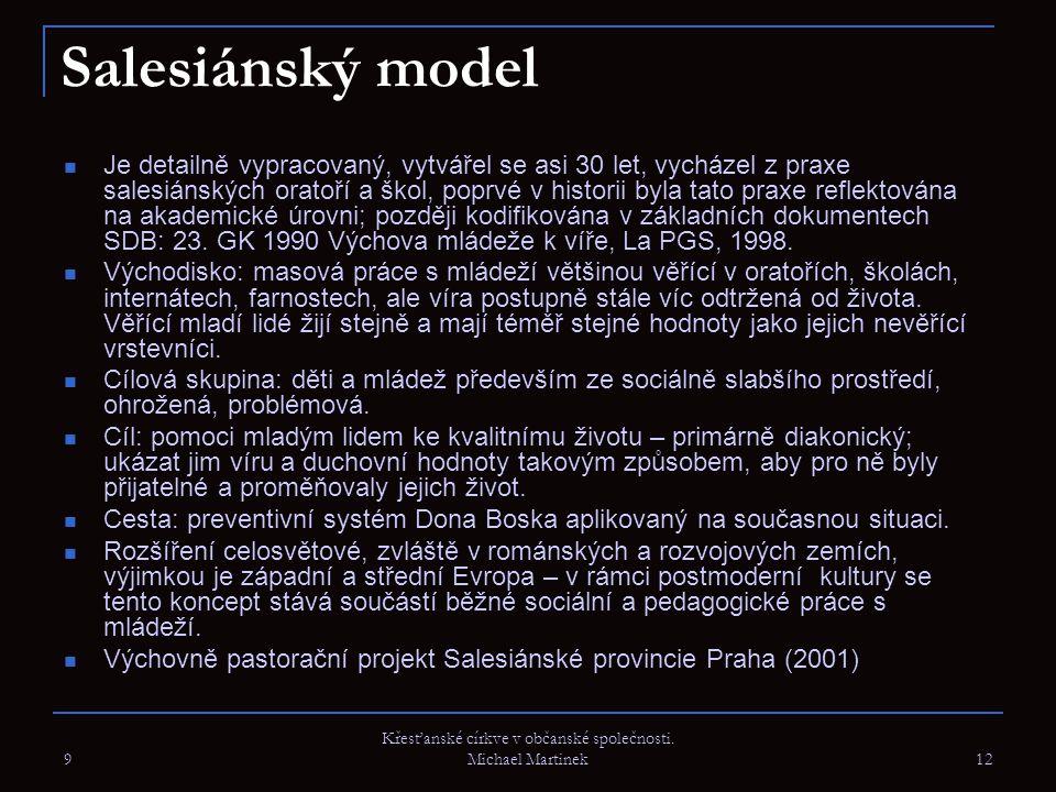 9 Křesťanské církve v občanské společnosti. Michael Martinek 12 Salesiánský model Je detailně vypracovaný, vytvářel se asi 30 let, vycházel z praxe sa