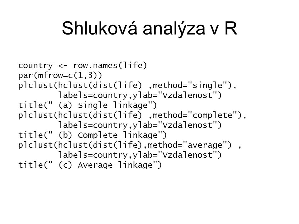 Shluková analýza v R country <- row.names(life) par(mfrow=c(1,3)) plclust(hclust(dist(life),method=