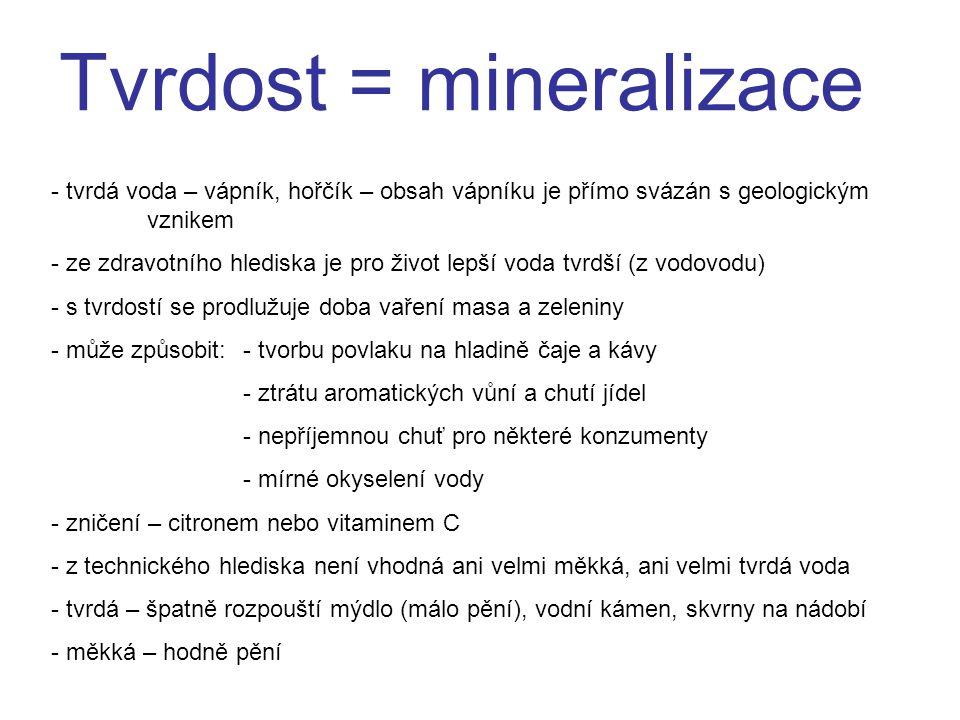 Tvrdost = mineralizace - tvrdá voda – vápník, hořčík – obsah vápníku je přímo svázán s geologickým vznikem - ze zdravotního hlediska je pro život lepš