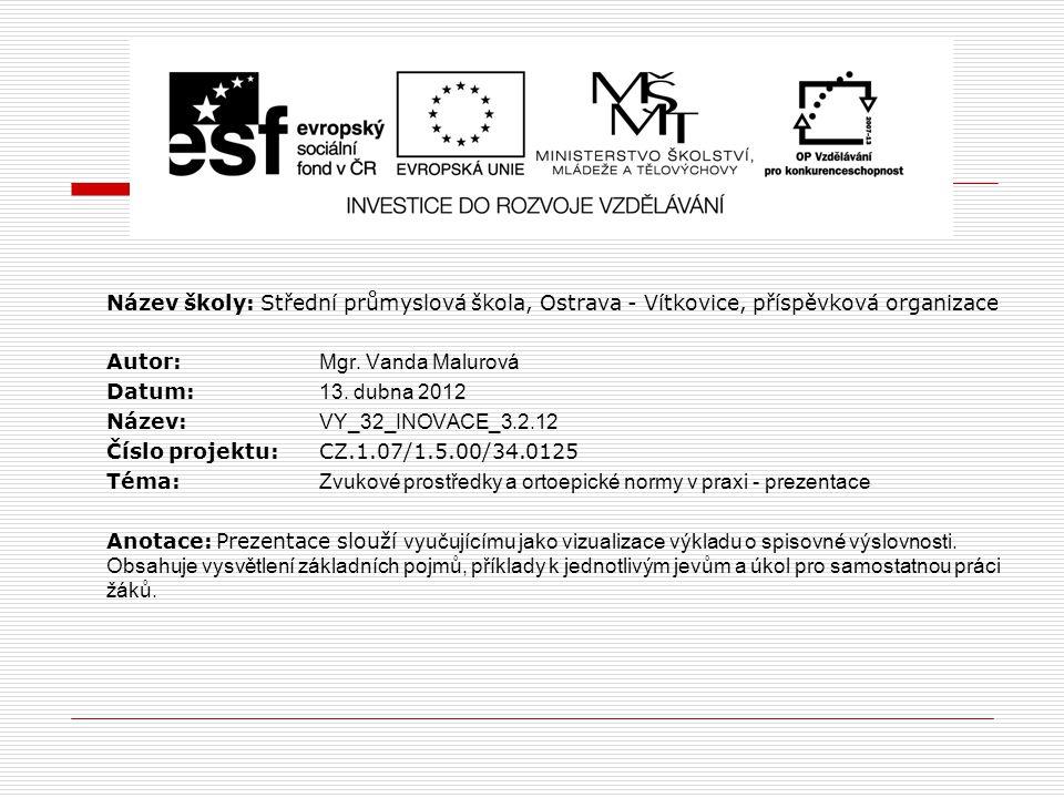 Název školy: Střední průmyslová škola, Ostrava - Vítkovice, příspěvková organizace Autor: Mgr. Vanda Malurová Datum: 13. dubna 2012 Název: VY_32_INOVA