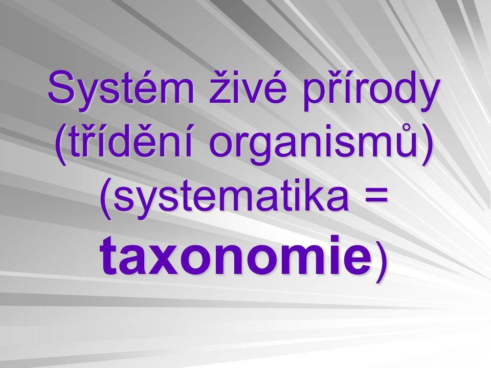 Systém živé přírody (třídění organismů) (systematika = taxonomie )