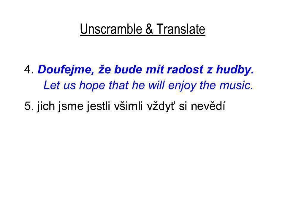 Unscramble & Translate 4.Doufejme, že bude mít radost z hudby.