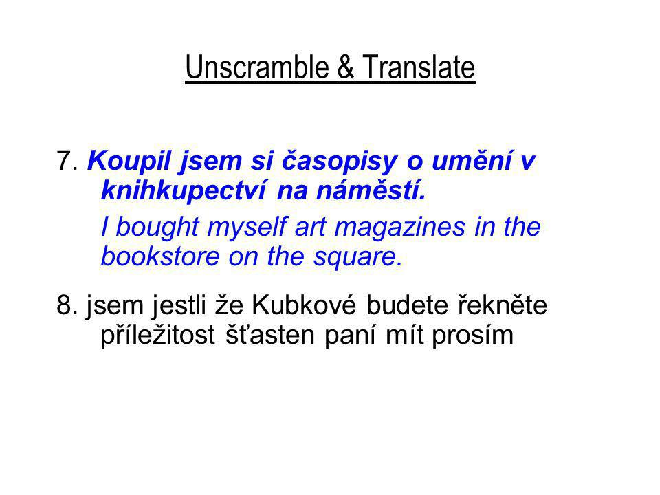 Unscramble & Translate 7.Koupil jsem si časopisy o umění v knihkupectví na náměstí.