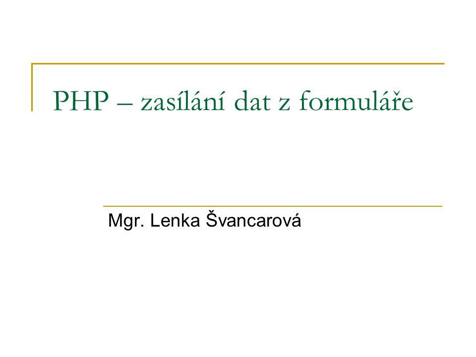 PHP – zasílání dat z formuláře Mgr. Lenka Švancarová
