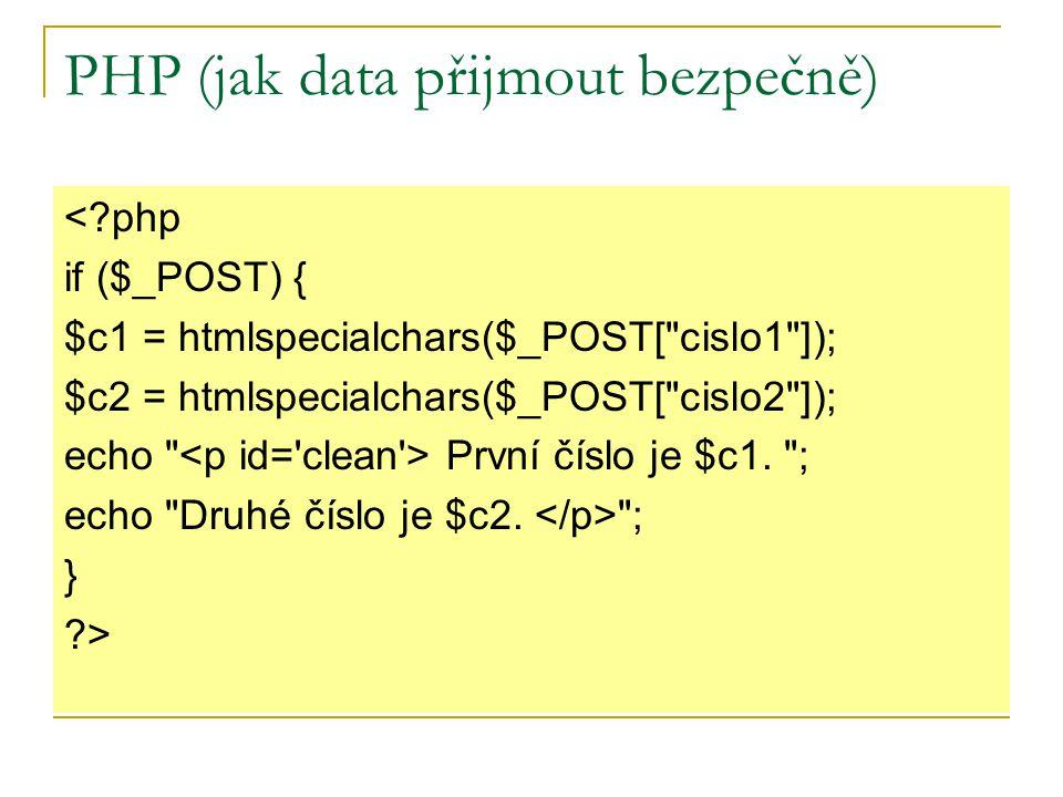 PHP (jak data přijmout bezpečně) <?php if ($_POST) { $c1 = htmlspecialchars($_POST[