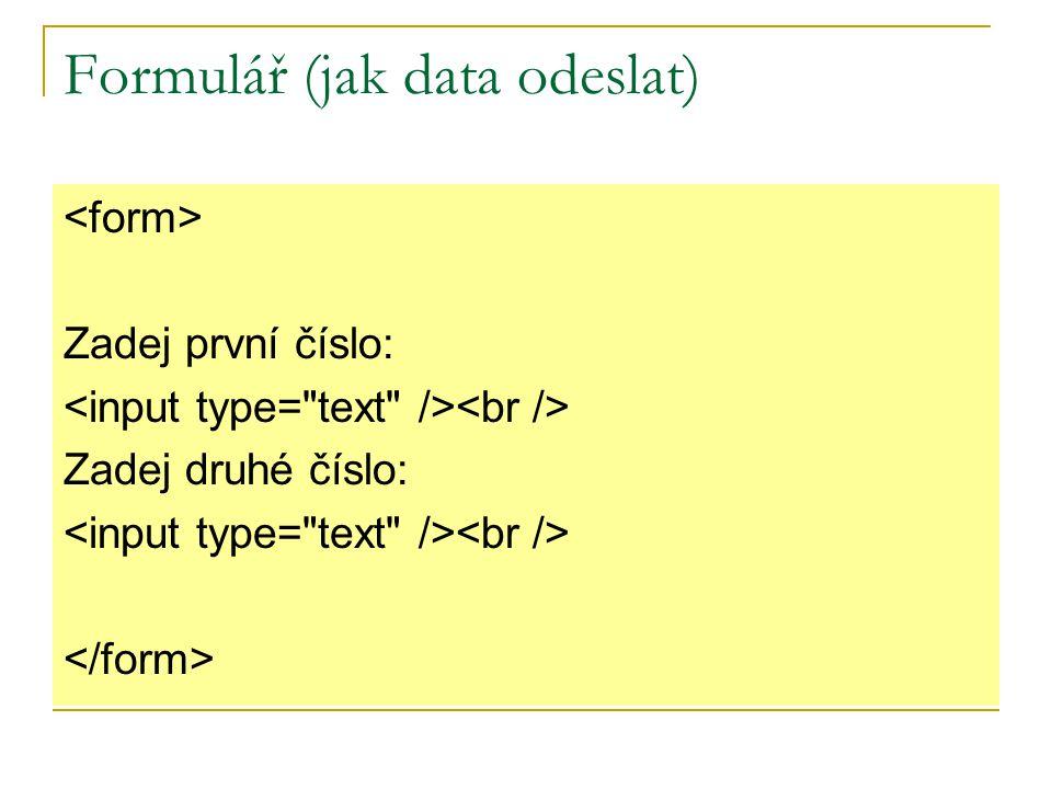 PHP – práce s daty z formuláře Uživatel zadá do formuláře svoji výšku v cm a váhu v kg a skript spočte a vypíše hodnotu BMI (BMI=tělesná váha (kg) / tělesná výška 2 (m)) Uživatel zadá do formuláře délky stran obdélníku a z rozklikávací nabídky vybere S nebo o.