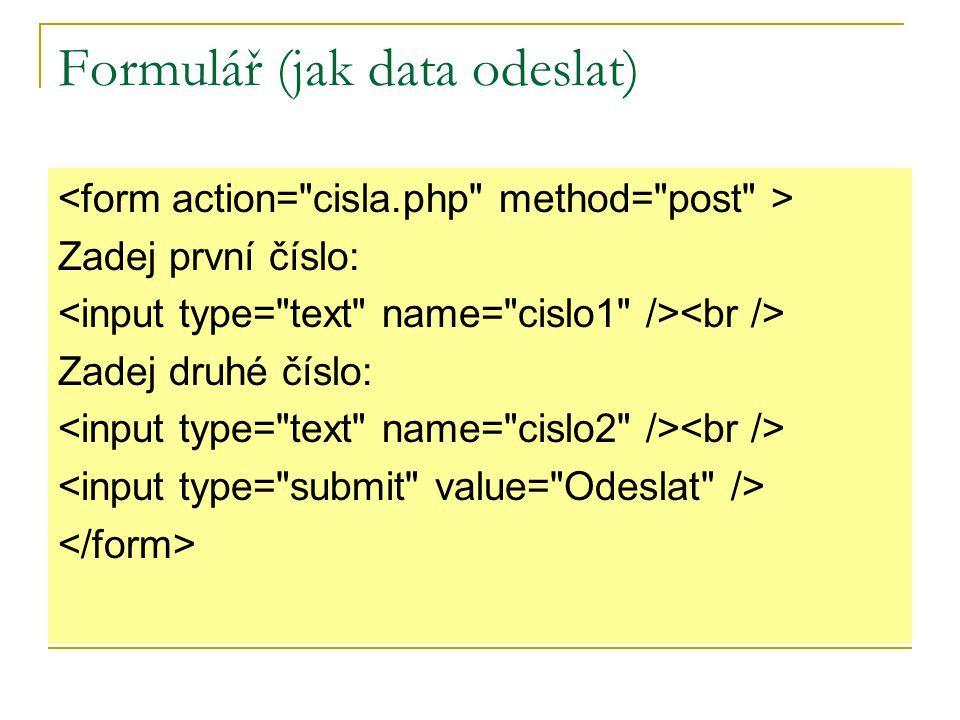 PHP (jak data přijmout) Pro metodu POST:  $promenna = $_POST[ Nazev_pole ];  $c1 = $_POST[ cislo1 ]; Do proměnné $c1 se uloží data, která uživatel zadal do formulářového pole pojmenovaného cislo1.