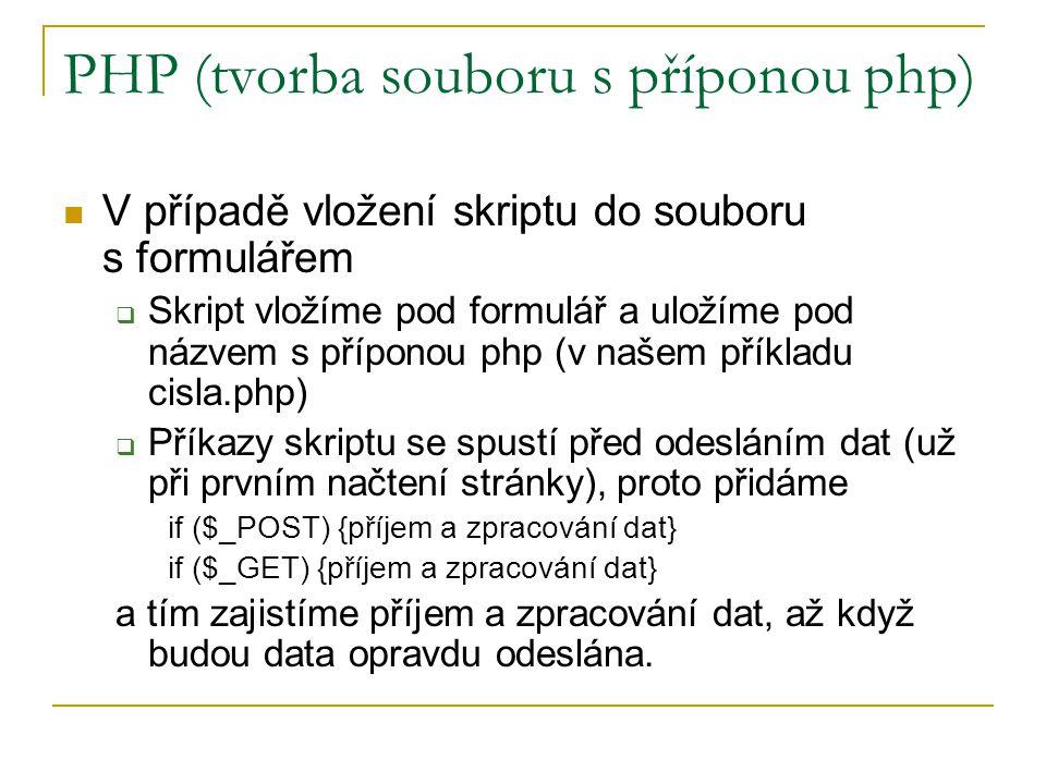 PHP (tvorba souboru s příponou php) V případě vložení skriptu do souboru s formulářem  Skript vložíme pod formulář a uložíme pod názvem s příponou ph