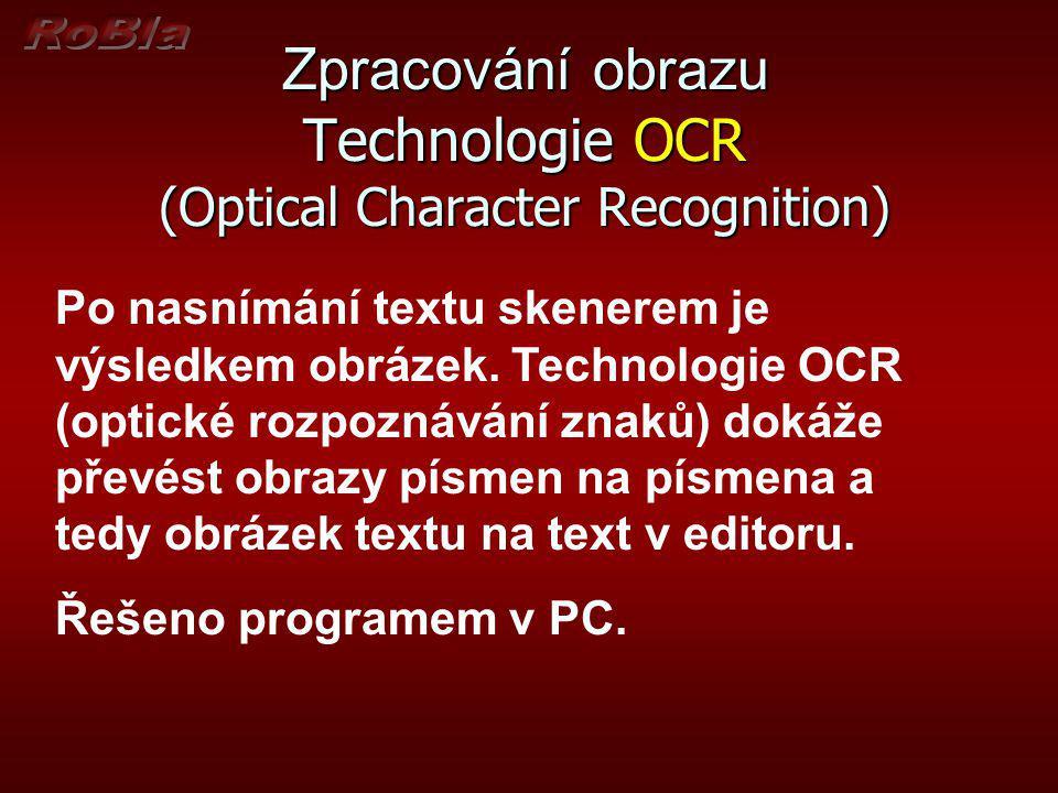 Zpracování obrazu Technologie OCR (Optical Character Recognition) Po nasnímání textu skenerem je výsledkem obrázek. Technologie OCR (optické rozpoznáv