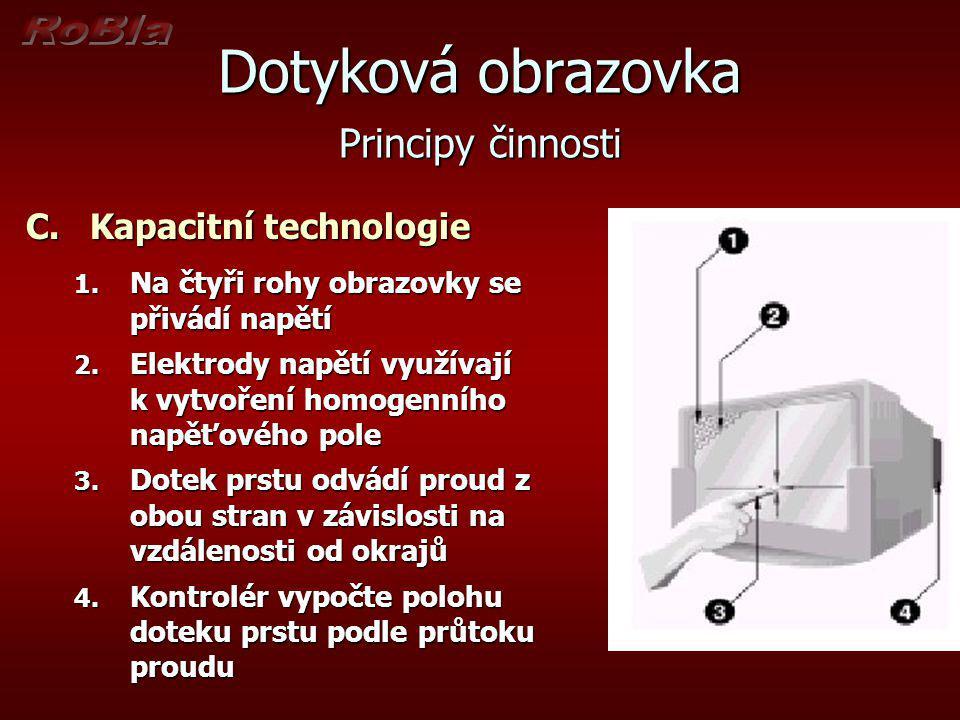 Dotyková obrazovka Principy činnosti C.Kapacitní technologie 1. Na čtyři rohy obrazovky se přivádí napětí 2. Elektrody napětí využívají k vytvoření ho
