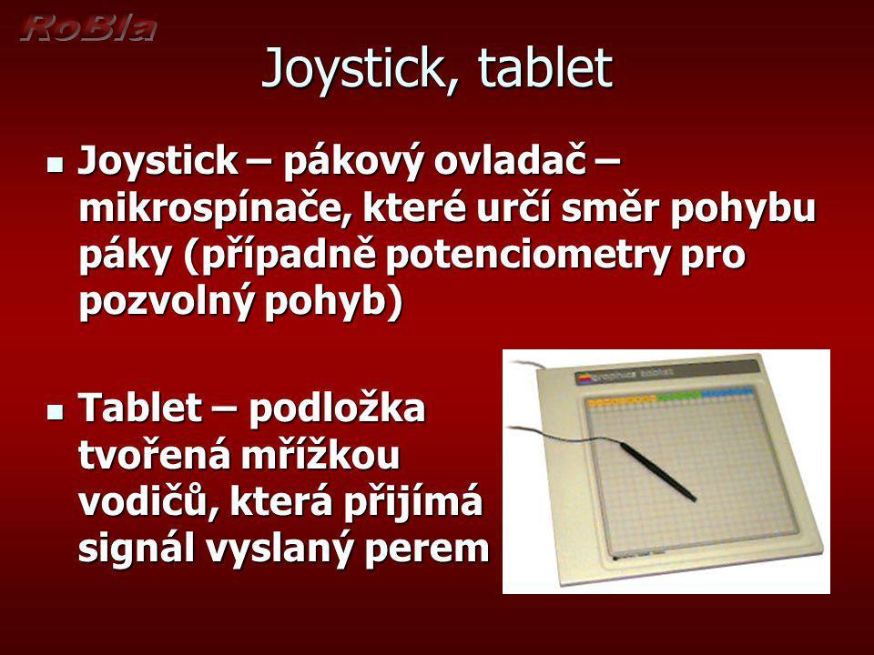 Joystick, tablet Joystick – pákový ovladač – mikrospínače, které určí směr pohybu páky (případně potenciometry pro pozvolný pohyb) Joystick – pákový o