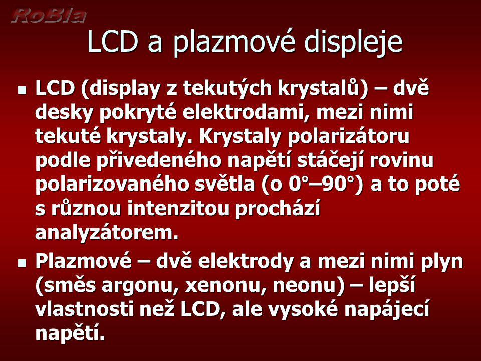 LCD a plazmové displeje LCD (display z tekutých krystalů) – dvě desky pokryté elektrodami, mezi nimi tekuté krystaly. Krystaly polarizátoru podle přiv