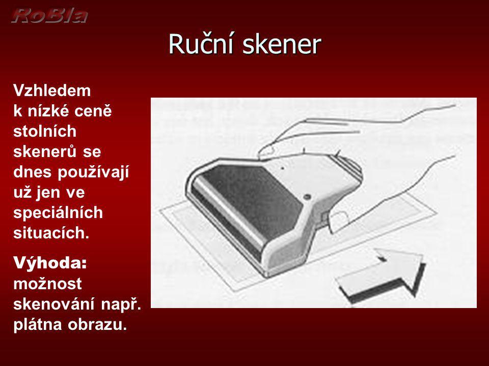 Ruční skener Vzhledem k nízké ceně stolních skenerů se dnes používají už jen ve speciálních situacích. Výhoda: možnost skenování např. plátna obrazu.