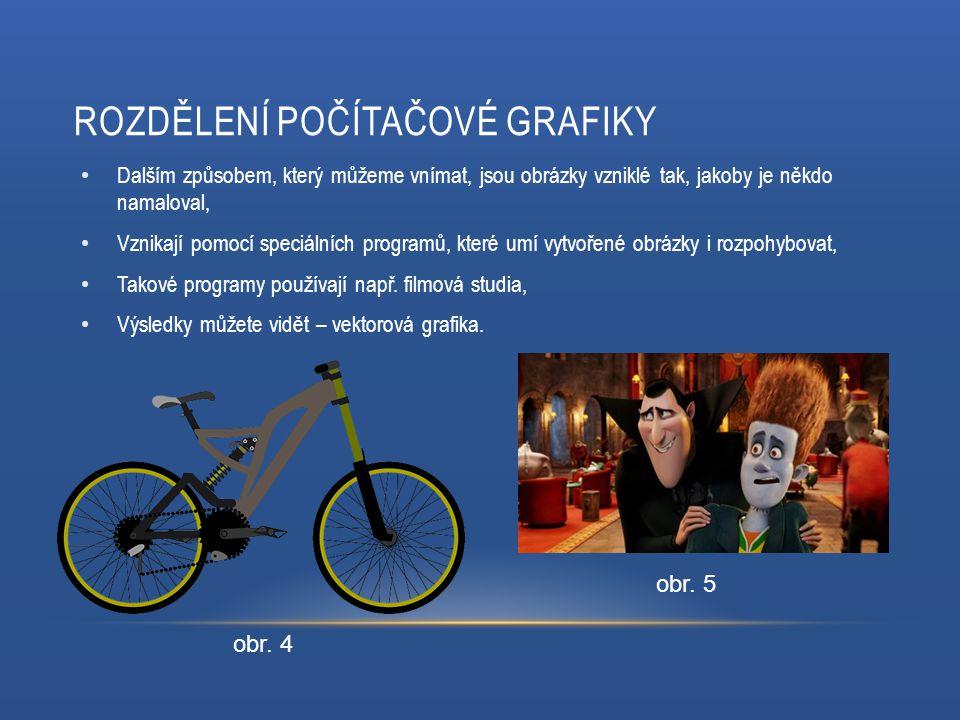 ROZDĚLENÍ POČÍTAČOVÉ GRAFIKY Dalším způsobem, který můžeme vnímat, jsou obrázky vzniklé tak, jakoby je někdo namaloval, Vznikají pomocí speciálních programů, které umí vytvořené obrázky i rozpohybovat, Takové programy používají např.