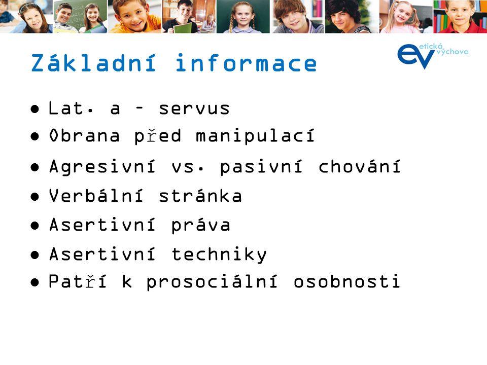 Základní informace Lat.a – servus Obrana před manipulací Agresivní vs.