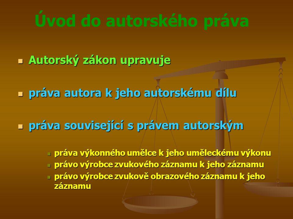 Úvod do autorského práva Autorský zákon upravuje Autorský zákon upravuje práva autora k jeho autorskému dílu práva autora k jeho autorskému dílu práva