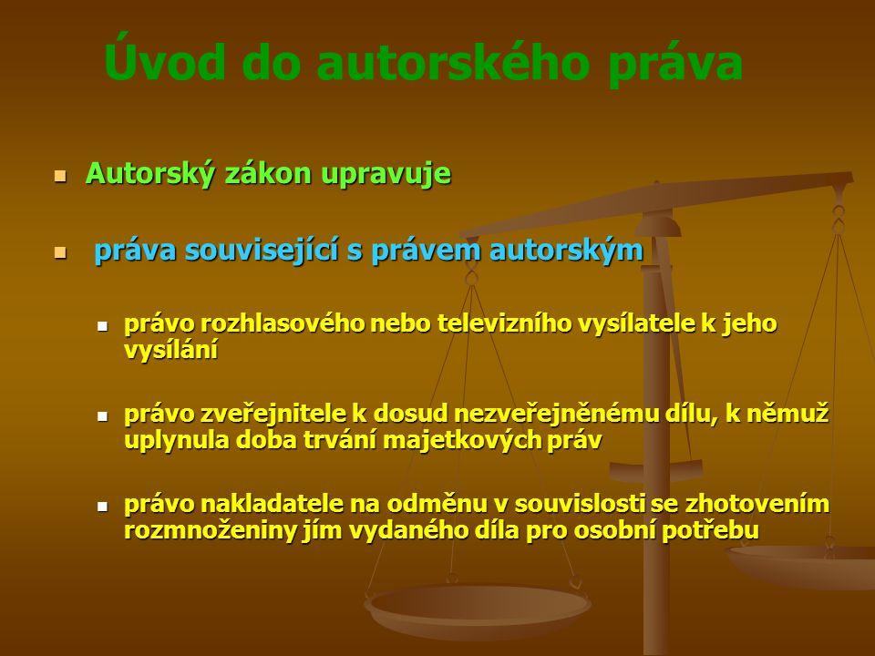 Úvod do autorského práva Autorský zákon upravuje Autorský zákon upravuje práva související s právem autorským práva související s právem autorským prá